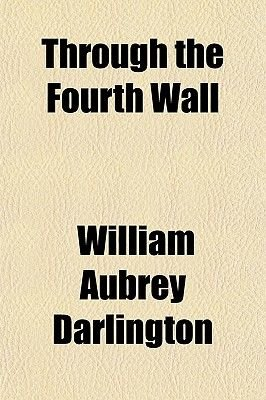 Through the Fourth Wall (Paperback): William Aubrey Darlington