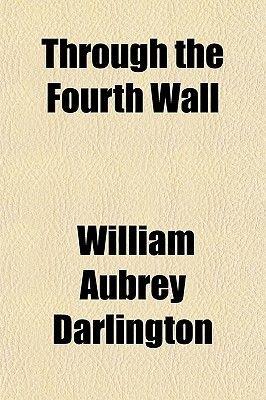 Through the Fourth Wall (Paperback): William Aubrey Darlington