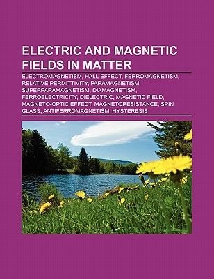 Electric and Magnetic Fields in Matter - Electromagnetism, Hall Effect, Ferromagnetism, Relative Permittivity, Paramagnetism,...