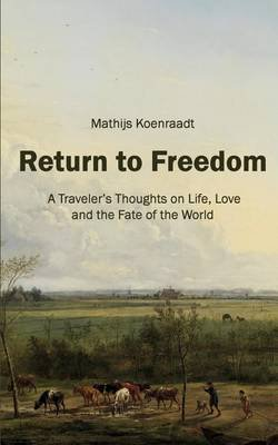 Return to Freedom - A Traveler's Thoughts on Life, Love and the Fate of the World (Paperback): Mathijs Koenraadt