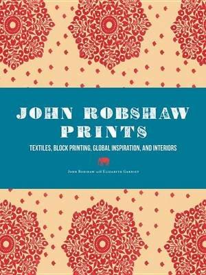 John Robshaw Prints - Textiles, Block Printing, Global Inspiration, and Interiors (Electronic book text): John Robshaw
