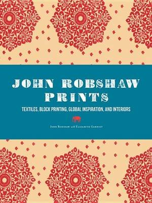 John Robshaw Prints - Textiles, Block Printing, Global Inspiration, and Interiors (Electronic book text): John Robshaw