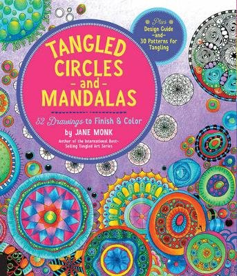 Tangled Circles and Mandalas - 52 Drawings to Finish and Color--Plus Design Guide and 30 Patterns for Tangling (Paperback):...