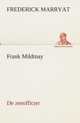 Frank Mildmay de Zeeofficier (Dutch, Paperback): Frederick Marryat