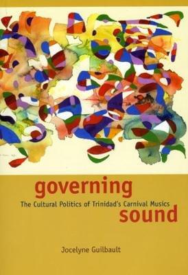 Governing Sound - The Cultural Politics of Trinidad's Carnival Musics (Hardcover): Jocelyne Guilbault