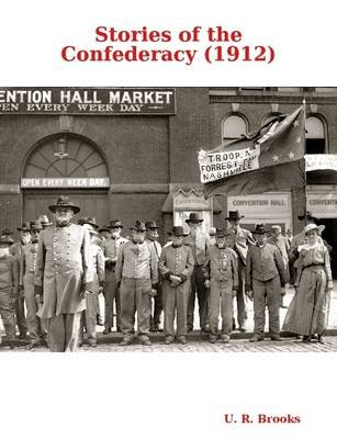 Stories of the Confederacy (1912) (Electronic book text): U R Brooks