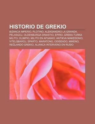 Historio de Grekio - Bizanca Imperio, Plotino, Aleksandro La Granda, Pelasgoj, Oldenburga Dinastio, Epiro, Greka-Turka Milito,...