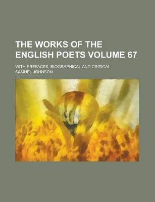 The Works of the English Poets; With Prefaces, Biographical and Critical Volume 67 (Paperback): Samuel Johnson