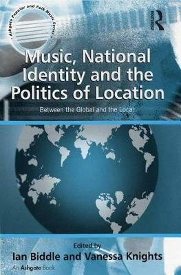 Music, National Identity and the Politics of Location - Between the Global and the Local (Electronic book text): Vanessa Knights
