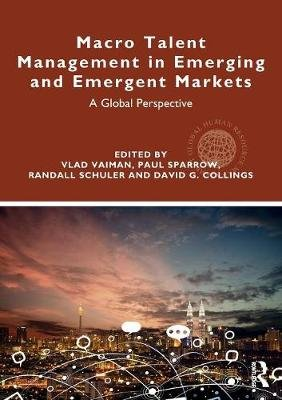 Macro Talent Management in Emerging and Emergent Markets - A Global Perspective (Paperback): Vlad Vaiman, Paul Sparrow, Randall...