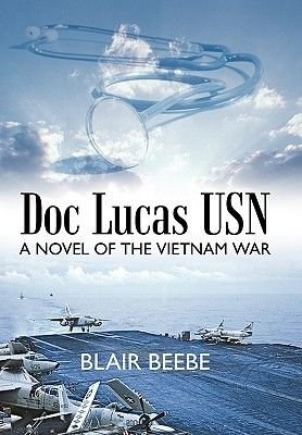 Doc Lucas USN - A Novel of the Vietnam War (Hardcover): Blair Beebe