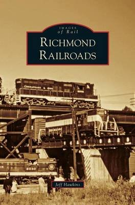 Richmond Railroads (Hardcover): Jeff Hawkins