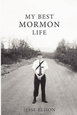 My Best Mormon Life (Paperback): Jesse Elison