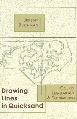 Drawing Lines in Quicksand - Courts, Legislatures, and Redistricting (Paperback): Jeremy Buchman