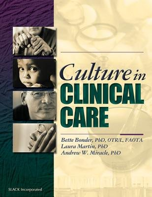 Culture in Clinical Care - A Guide for Therapists (Paperback, illustrated edition): Bette Bonder, Laura Martin, Andrew W....