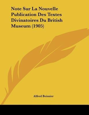 Note Sur La Nouvelle Publication Des Textes Divinatoires Du British Museum (1905) (French, Paperback): Alfred Boissier