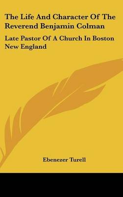 The Life and Character of the Reverend Benjamin Colman - Late Pastor of a Church in Boston New England (Hardcover): Ebenezer...
