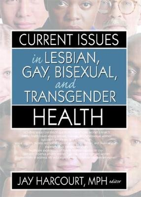 Current Issues in Lesbian, Gay, Bisexual, and Transgender Health (Hardcover): Jay Harcourt