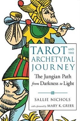 Tarot and the Archetypal Journey - The Jungian Path from Darkness to Light (Paperback, 2nd Revised edition): Sallie Nichols