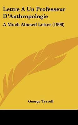 Lettre a Un Professeur D'Anthropologie - A Much Abused Letter (1908) (English, French, Hardcover): George Tyrrell