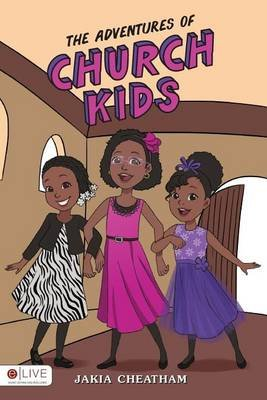 The Adventures of Church Kids (Paperback): Jakia Cheatham