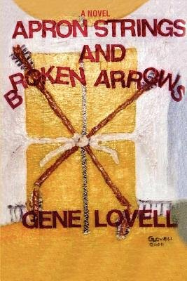 Apron Strings and Broken Arrows (Electronic book text): Gene Lovell
