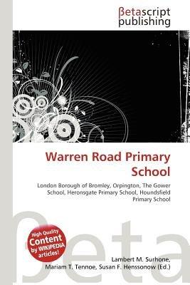 Warren Road Primary School (Paperback): Lambert M. Surhone, Mariam T. Tennoe, Susan F. Henssonow
