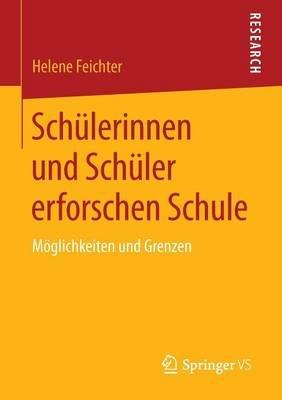 Schulerinnen Und Schuler Erforschen Schule - Moglichkeiten Und Grenzen (German, Paperback, 2015 ed.): Helene Feichter