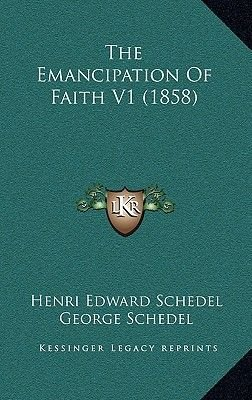 The Emancipation of Faith V1 (1858) (Hardcover): Henri Edward Schedel