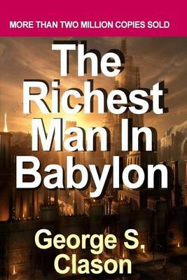 The Richest Man in Babylon by Clason, George S. (Paperback): George S. Clason