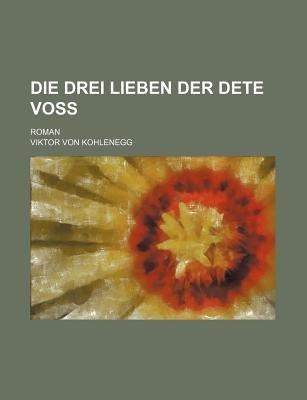 Die Drei Lieben Der Dete Voss; Roman (English, German, Paperback): Viktor Von Kohlenegg