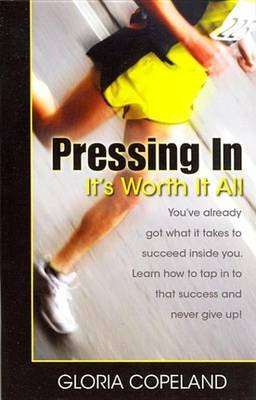 Pressing in - It's Worth It All (Electronic book text): Gloria Copeland