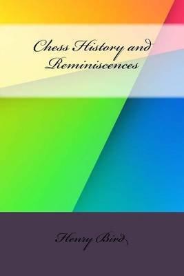 Chess History and Reminiscences (Paperback): Henry Edward Bird