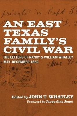 An East Texas Family's Civil War - The Letters of Nancy and William Whatley, May-December 1862 (Hardcover, Annotated...