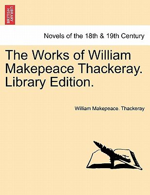 The Works of William Makepeace Thackeray. Library Edition. (Paperback): William Makepeace Thackeray