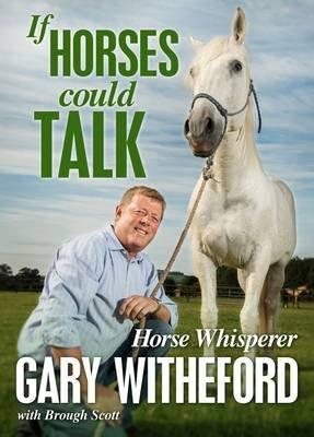 If Horses Could Talk (Hardcover): Gary Witheford, Brough Scott