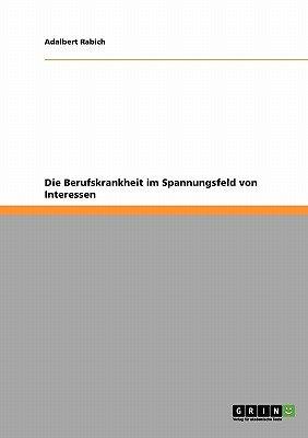 Die Berufskrankheit Im Spannungsfeld Von Interessen (German, Paperback): Adalbert Rabich