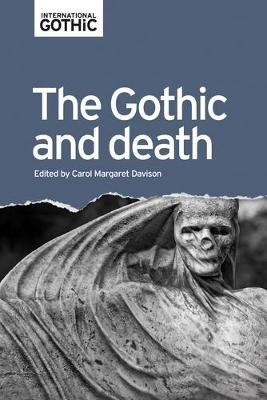 The Gothic and Death (Hardcover): Carol Margaret Davison