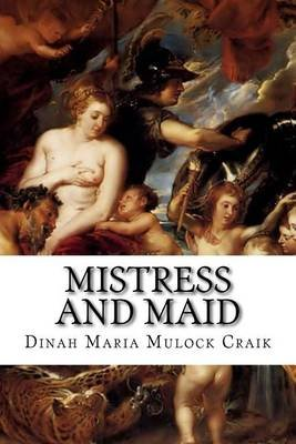 Mistress and Maid - A Household Story (Paperback): Dinah Maria Mulock Craik