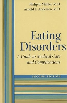 Eating Disorders - A Guide to Medical Care and Complications (Paperback, second edition): Philip S. Mehler, Arnold E. Andersen