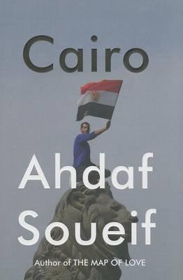 Cairo - Memoir of a City Transformed (Hardcover): Ahdaf Soueif