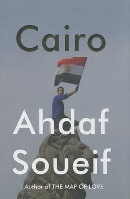 Cairo - Memoir of a City Transformed (Hardcover): Ahdaf Soueif