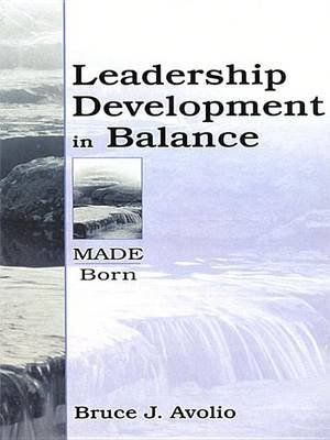 Leadership Development in Balance - MADE/Born (Electronic book text): Bruce J Avolio