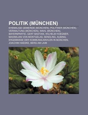 Politik (Munchen) - Ehemalige Gemeinde (Munchen), Politiker (Munchen), Verwaltung (Munchen), Wahl (Munchen), Bayernpartei, Gert...