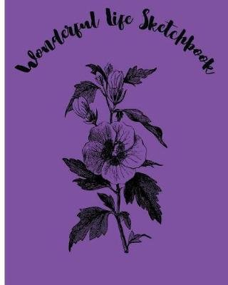 Wonderful Life Sketchbook - Sketchbook for All: Large 8 X 10 Blank, Unlined, 100 Pages (Paperback): Charlotte J Barel