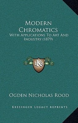 Modern Chromatics - With Applications to Art and Industry (1879) (Hardcover): Ogden Nicholas Rood