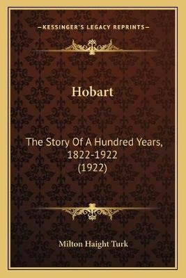 Hobart - The Story of a Hundred Years, 1822-1922 (1922) (Paperback): Milton Haight Turk