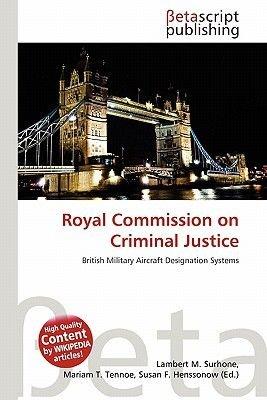 Royal Commission on Criminal Justice (Paperback): Lambert M. Surhone, Mariam T. Tennoe, Susan F. Henssonow