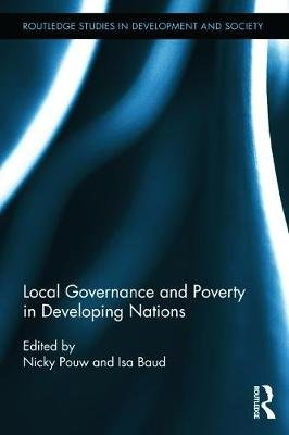 Local Governance and Poverty in Developing Nations (Paperback): Nicky Pouw, Isa Baud