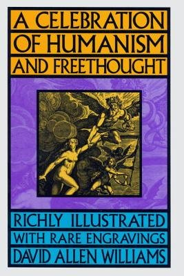 A Celebration of Humanism and Freethought - Richly Illustrated with Rare Engravings (Paperback, New): David Allen Williams
